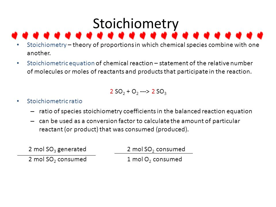 Stoichiometry Stoichiometry – theory of proportions in which chemical species combine with one another.