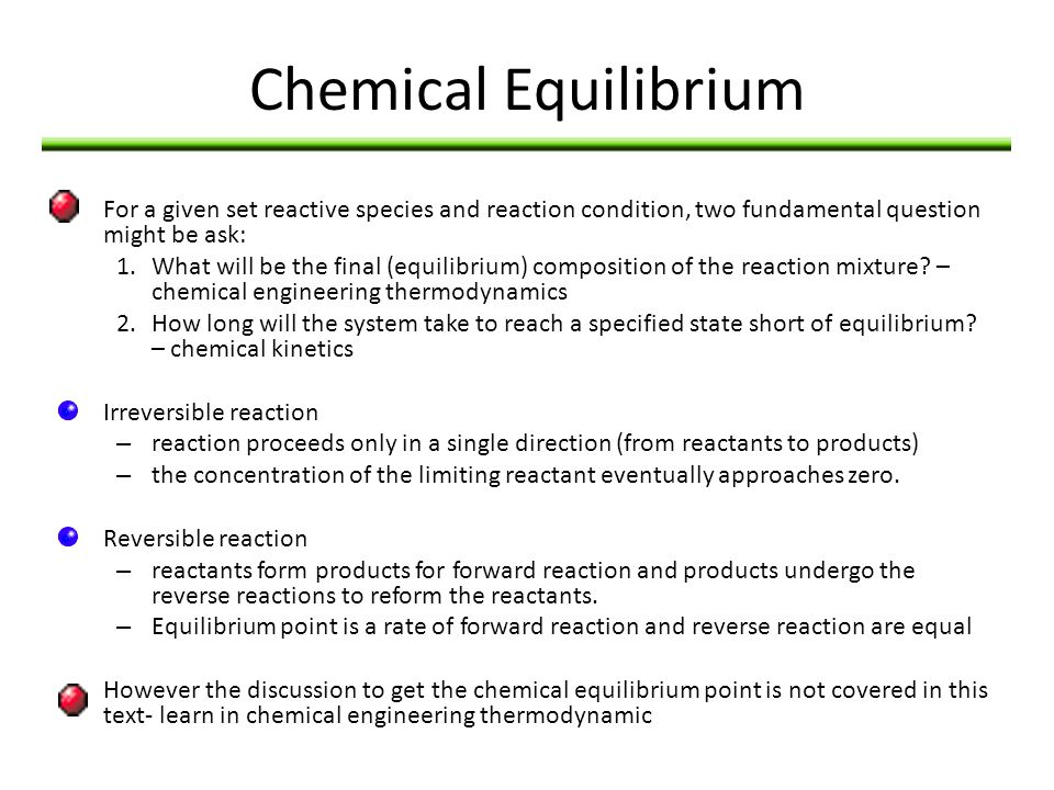 Chemical Equilibrium For a given set reactive species and reaction condition, two fundamental question might be ask: