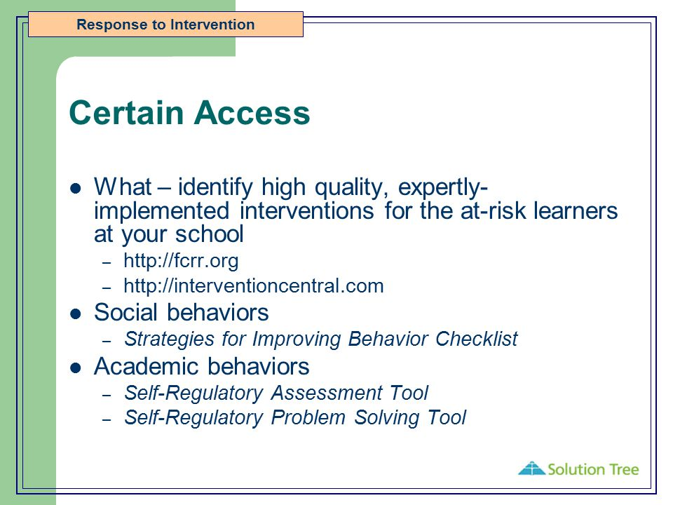 Certain Access What – identify high quality, expertly-implemented interventions for the at-risk learners at your school.
