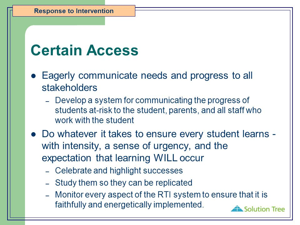 Certain Access Eagerly communicate needs and progress to all stakeholders.