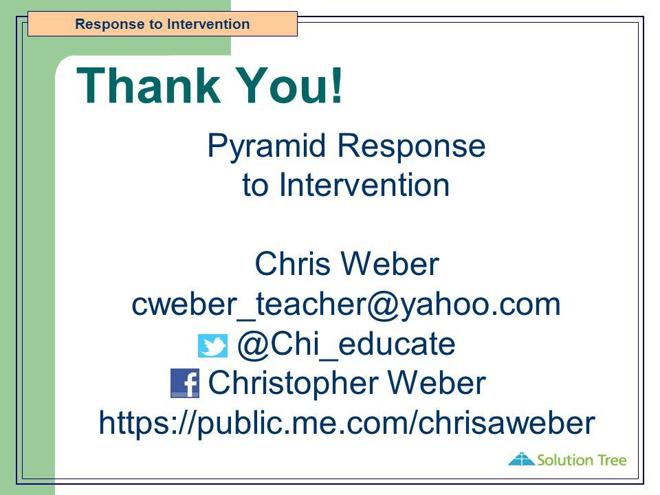 Thank You! Pyramid Response to Intervention Chris Weber