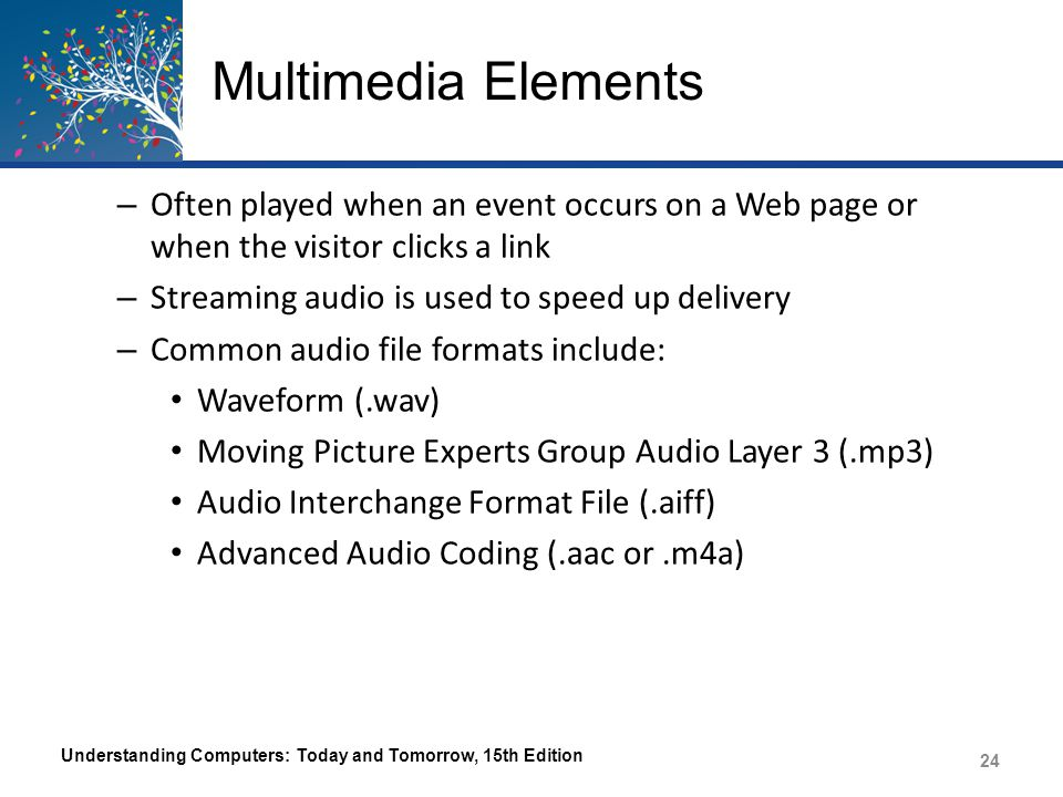 Multimedia Elements Often played when an event occurs on a Web page or when the visitor clicks a link.