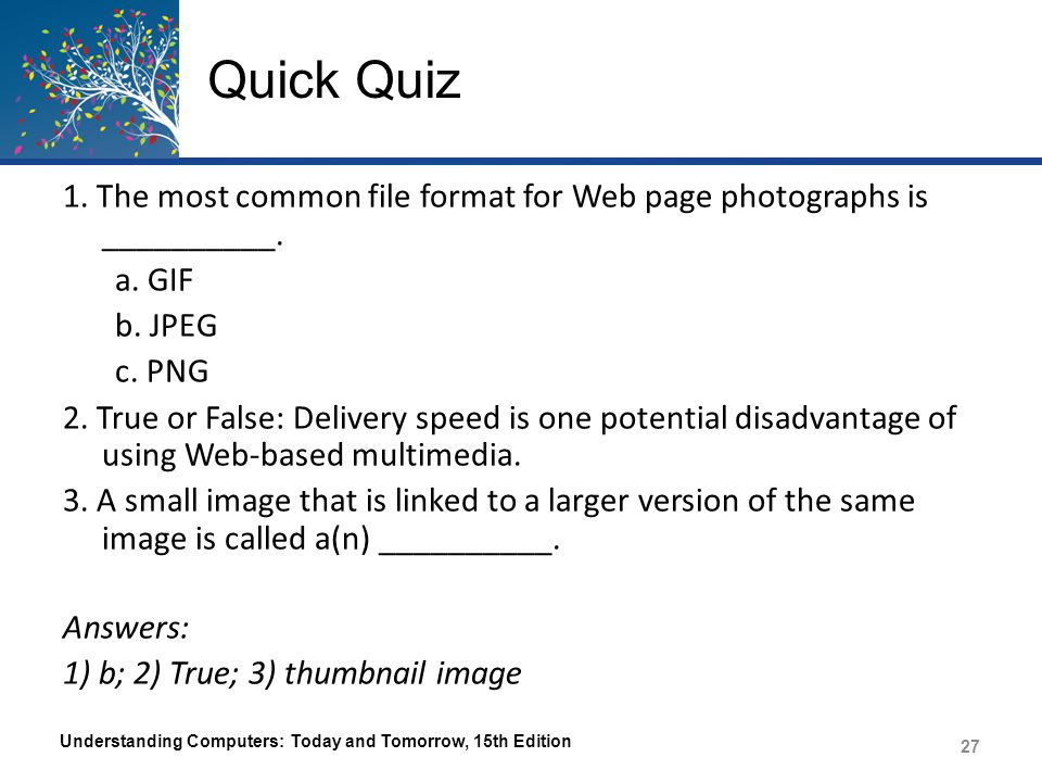 Quick Quiz 1. The most common file format for Web page photographs is __________. a. GIF. b. JPEG.