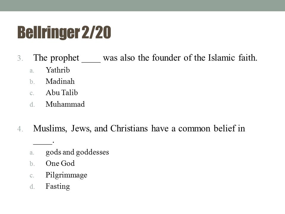 Bellringer 2/20 The prophet ____ was also the founder of the Islamic faith. Yathrib. Madinah. Abu Talib.