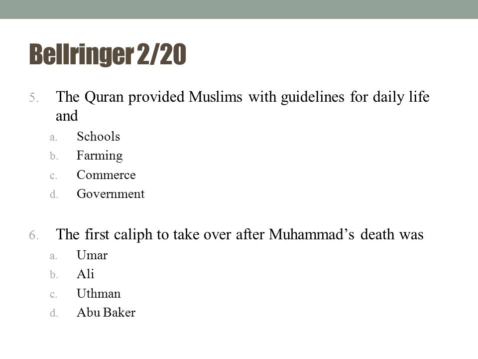 Bellringer 2/20 The Quran provided Muslims with guidelines for daily life and. Schools. Farming. Commerce.