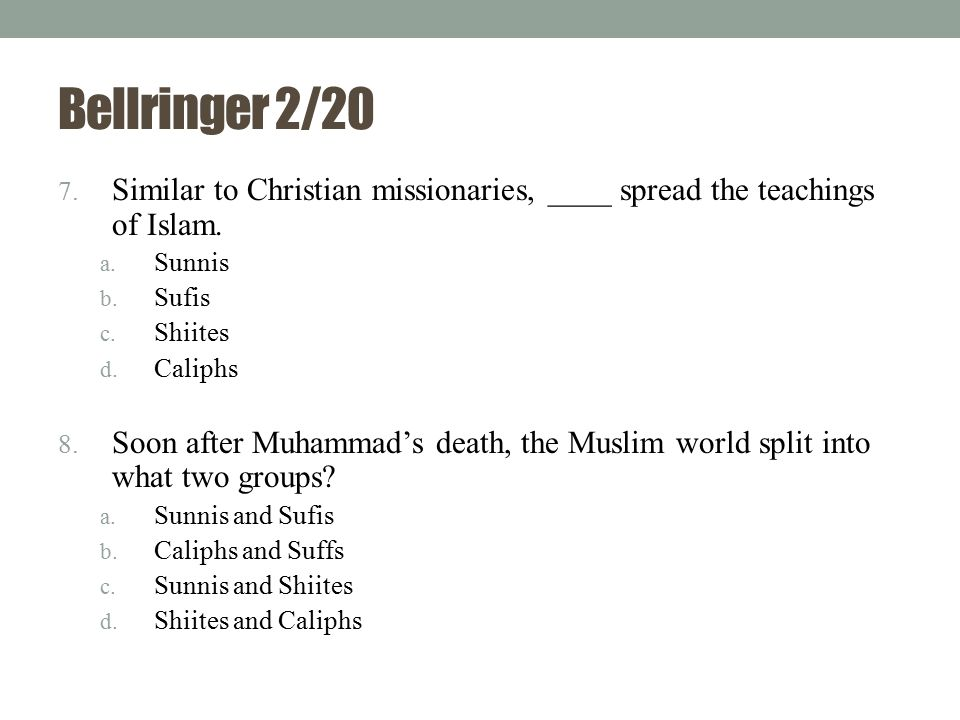Bellringer 2/20 Similar to Christian missionaries, ____ spread the teachings of Islam. Sunnis. Sufis.