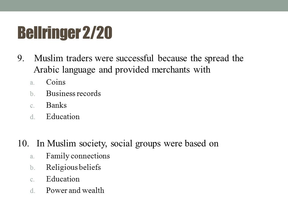 Bellringer 2/20 9. Muslim traders were successful because the spread the Arabic language and provided merchants with.