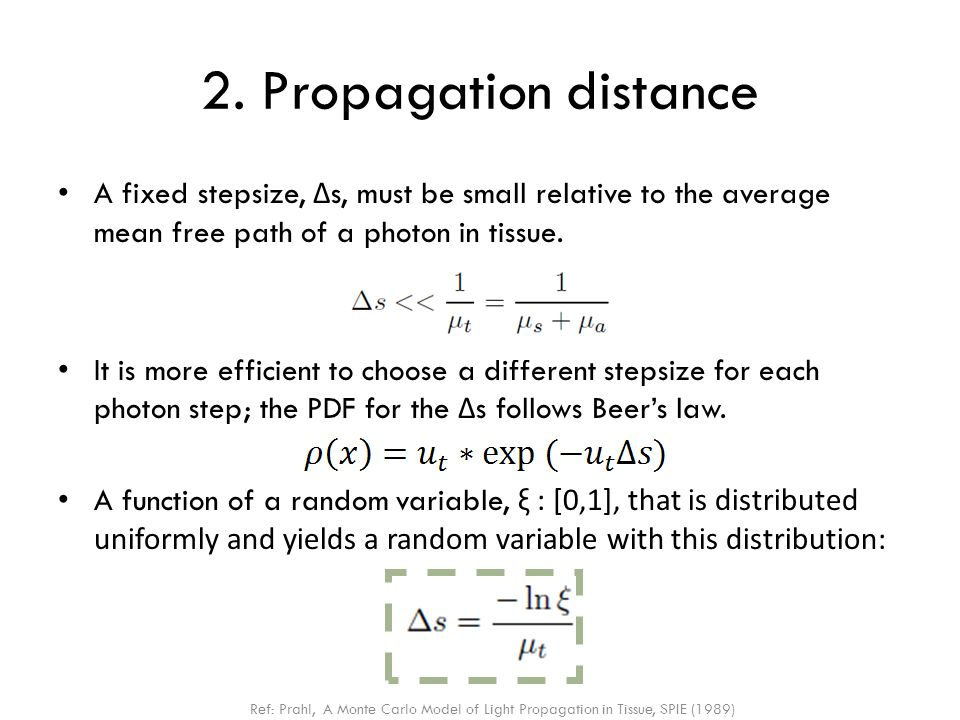 2. Propagation distance A fixed stepsize, Δs, must be small relative to the average mean free path of a photon in tissue.