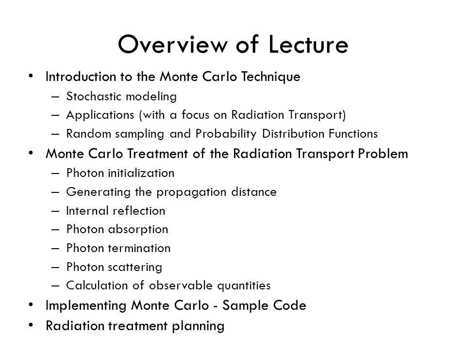 Overview of Lecture Introduction to the Monte Carlo Technique