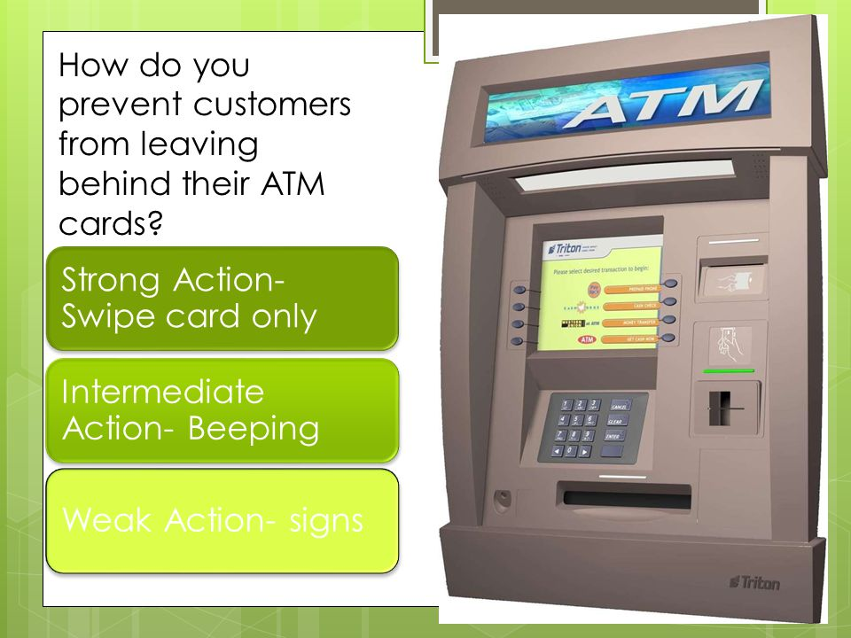 How do you prevent customers from leaving behind their ATM cards