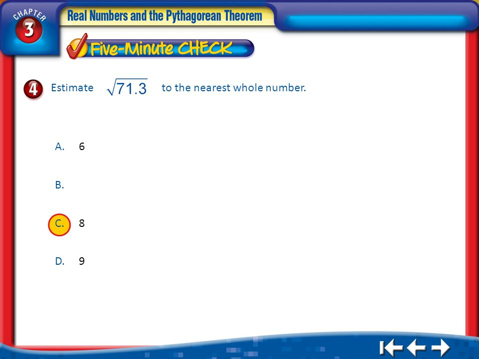 (over Lesson 3-2) Estimate to the nearest whole number. A. 6 B. 7 C. 8
