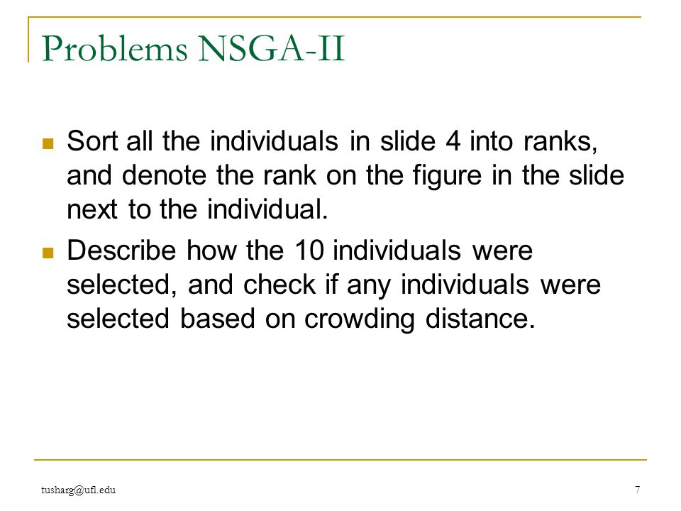 Problems NSGA-II Sort all the individuals in slide 4 into ranks, and denote the rank on the figure in the slide next to the individual.