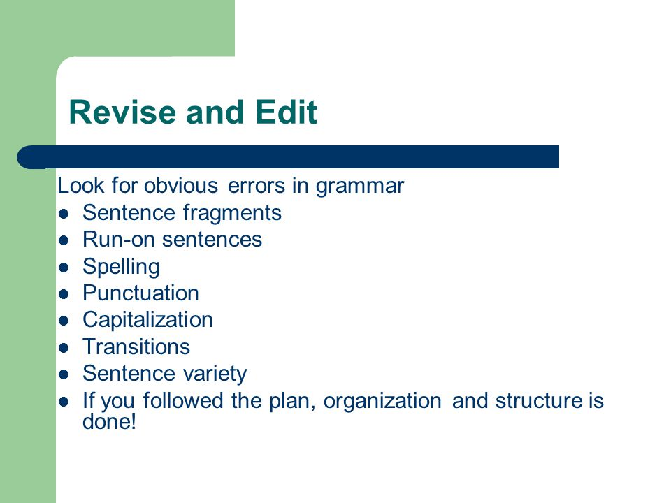 Revise and Edit Look for obvious errors in grammar Sentence fragments