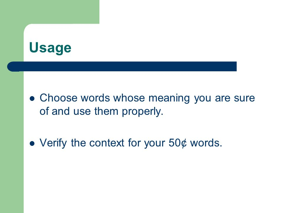 Usage Choose words whose meaning you are sure of and use them properly.