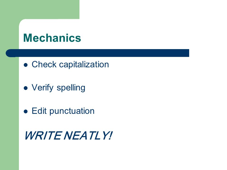 Mechanics WRITE NEATLY! Check capitalization Verify spelling