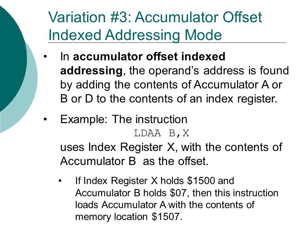 Variation #3: Accumulator Offset Indexed Addressing Mode