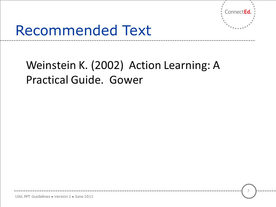 Recommended Text Weinstein K. (2002) Action Learning: A Weinstein K. (2002) Action Learning: A Practical Guide. Gower.