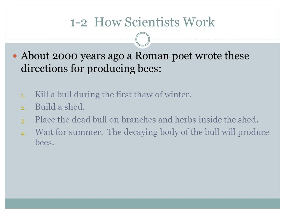 1-2 How Scientists Work About 2000 years ago a Roman poet wrote these directions for producing bees: