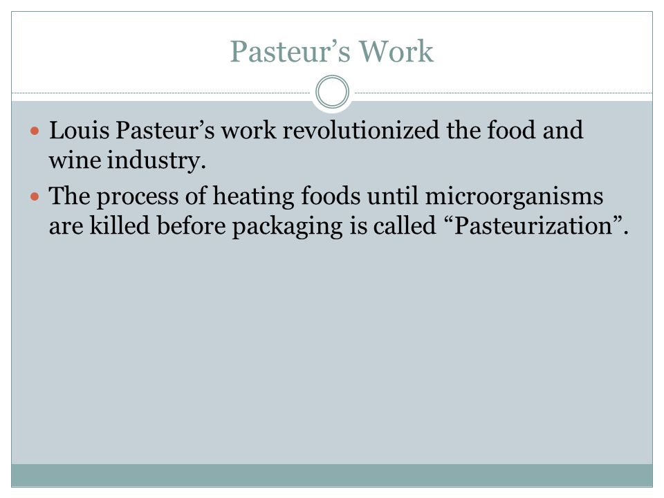 Pasteur's Work Louis Pasteur's work revolutionized the food and wine industry.