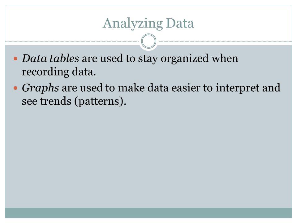 Analyzing Data Data tables are used to stay organized when recording data.