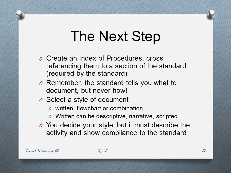 The Next Step Create an Index of Procedures, cross referencing them to a section of the standard (required by the standard)