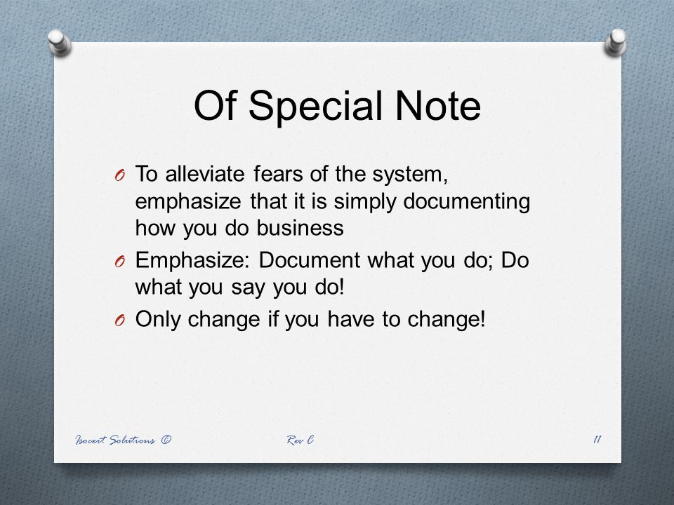Of Special Note To alleviate fears of the system, emphasize that it is simply documenting how you do business.