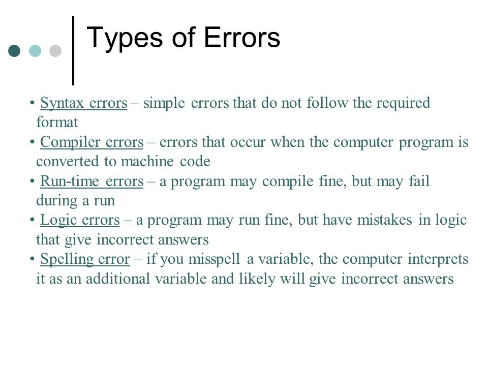 Types of Errors Syntax errors – simple errors that do not follow the required format.