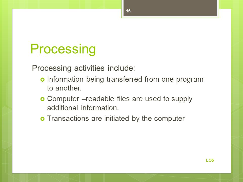 Processing Processing activities include: