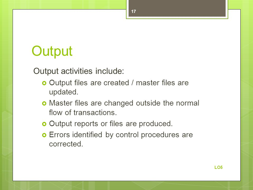 Output Output activities include: