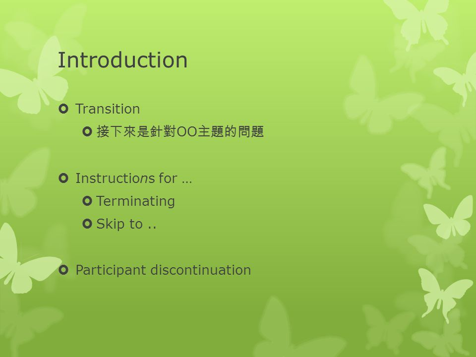 Introduction Transition 接下來是針對OO主題的問題 Instructions for … Terminating