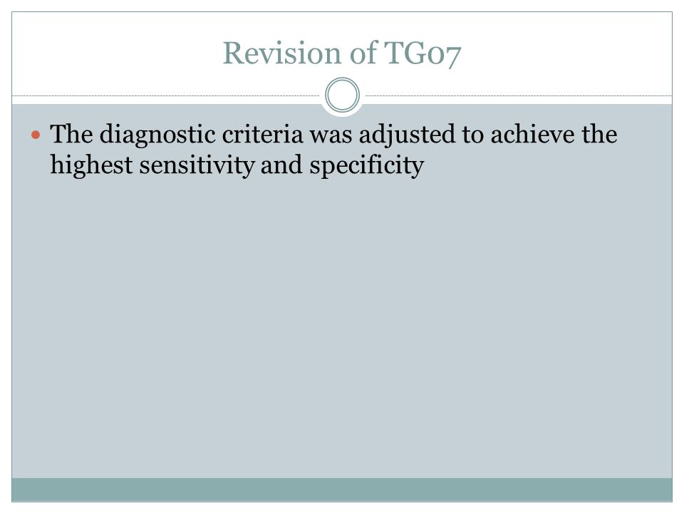 Revision of TG07 The diagnostic criteria was adjusted to achieve the highest sensitivity and specificity.