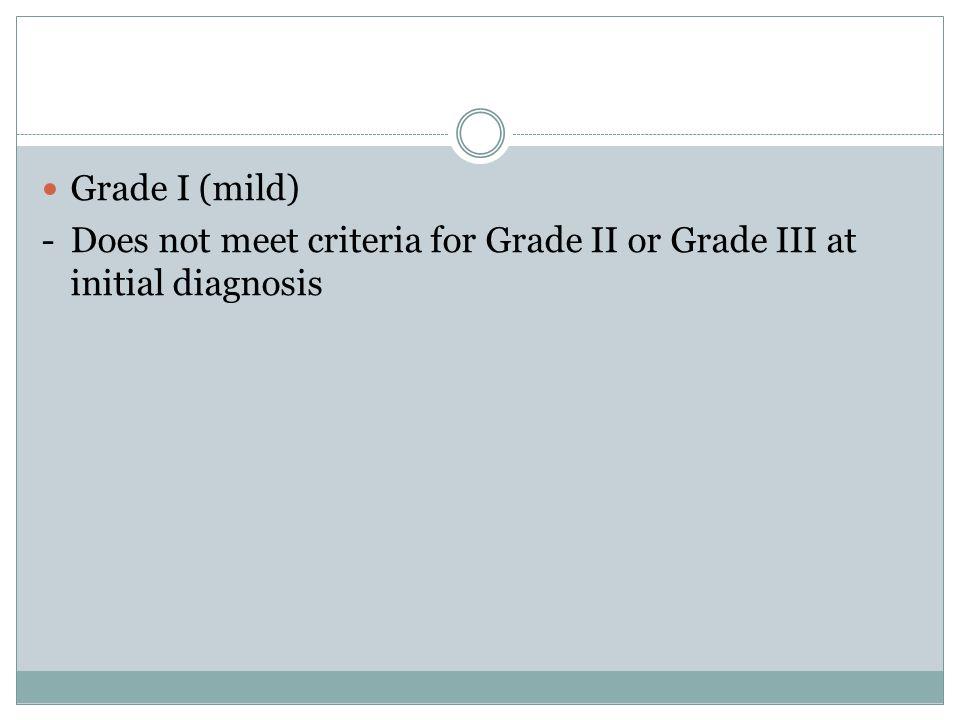 Grade I (mild) - Does not meet criteria for Grade II or Grade III at initial diagnosis