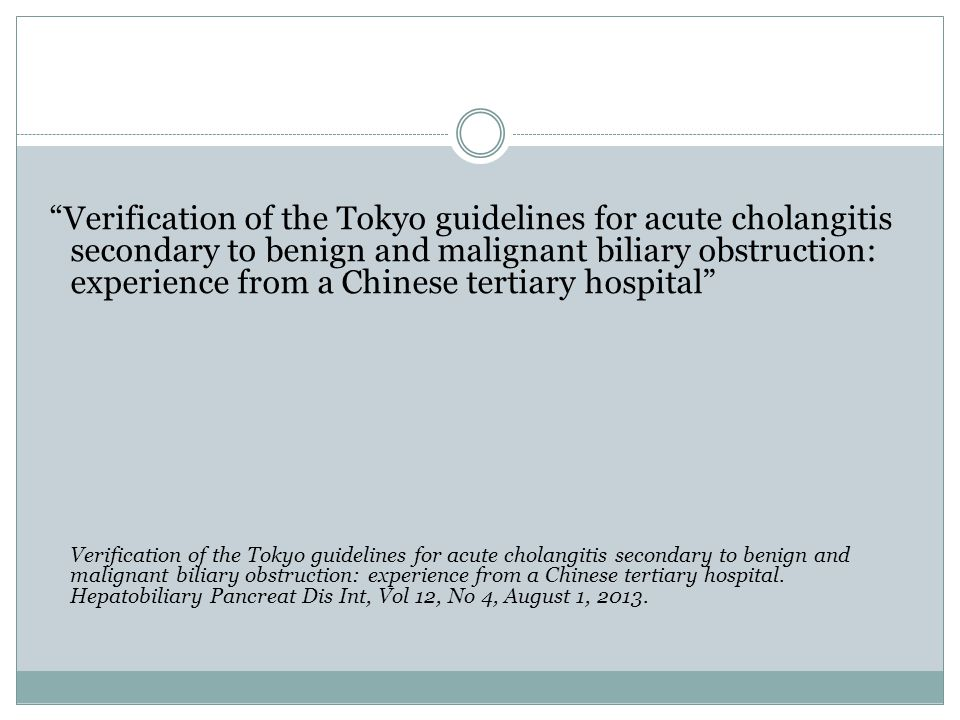 Verification of the Tokyo guidelines for acute cholangitis secondary to benign and malignant biliary obstruction: experience from a Chinese tertiary hospital