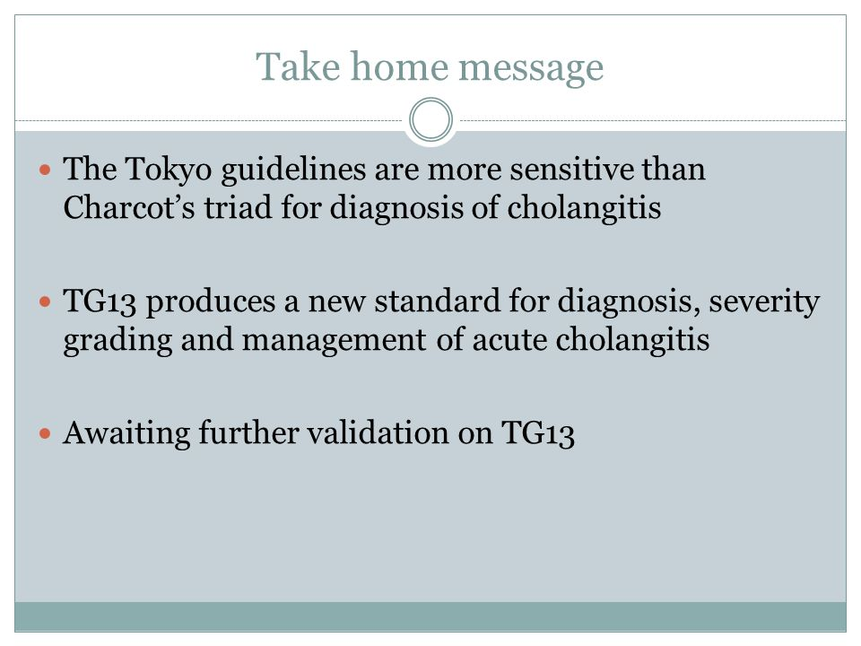 Take home message The Tokyo guidelines are more sensitive than Charcot's triad for diagnosis of cholangitis.