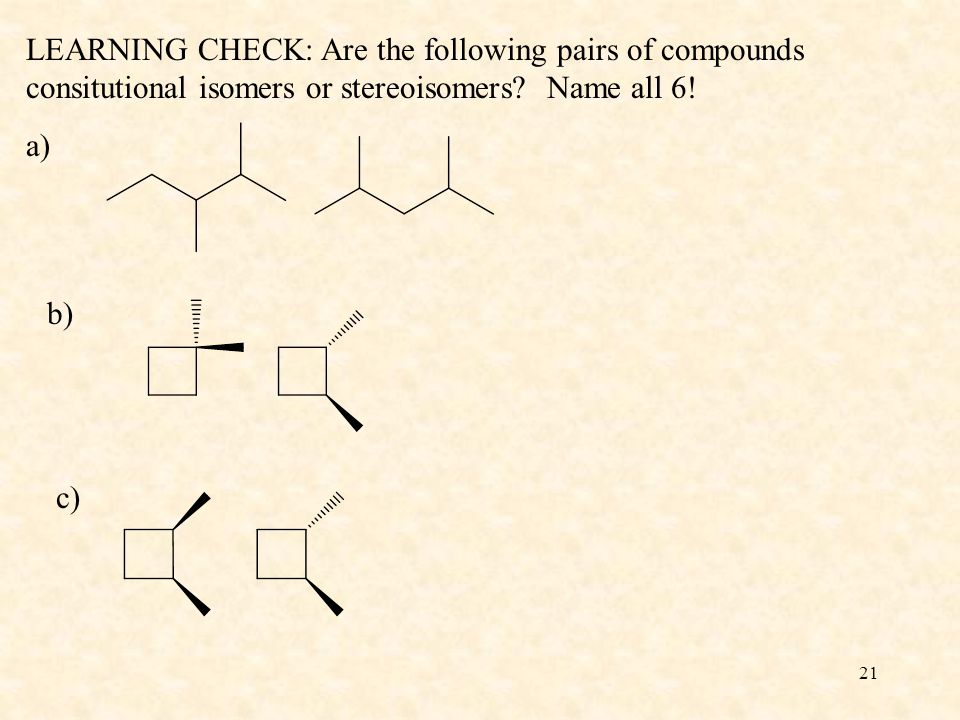 LEARNING CHECK: Are the following pairs of compounds consitutional isomers or stereoisomers Name all 6!