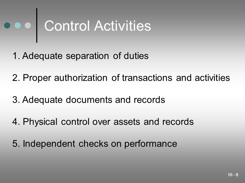 Control Activities 1. Adequate separation of duties