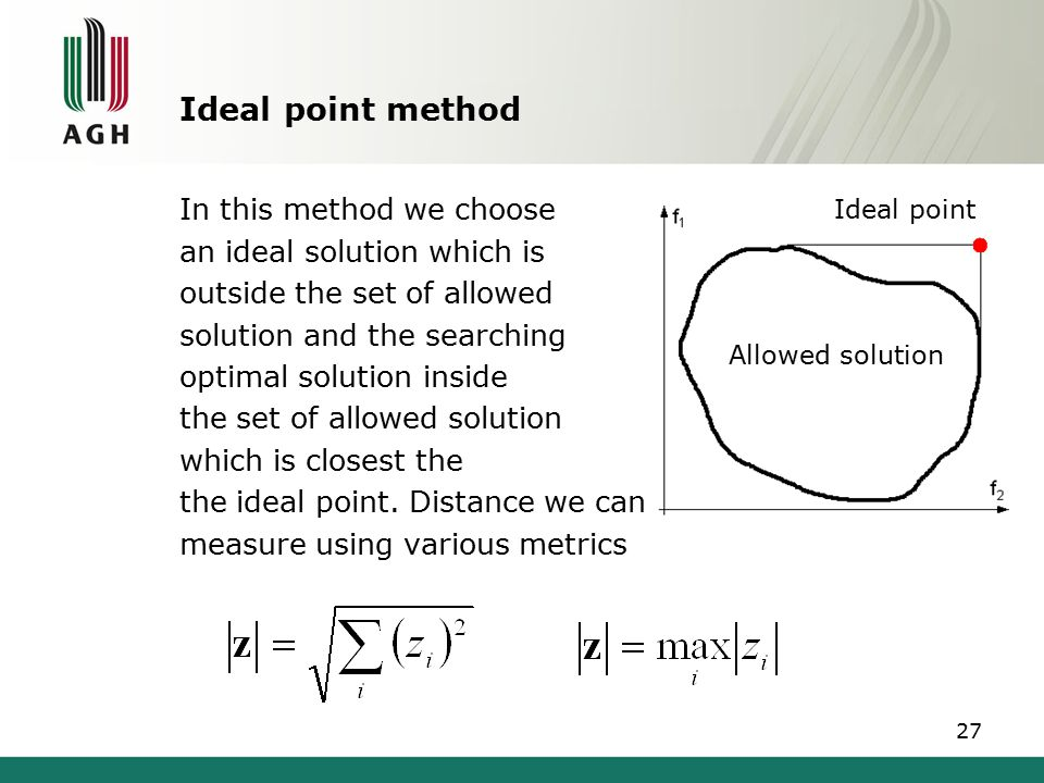 Ideal point method In this method we choose an ideal solution which is