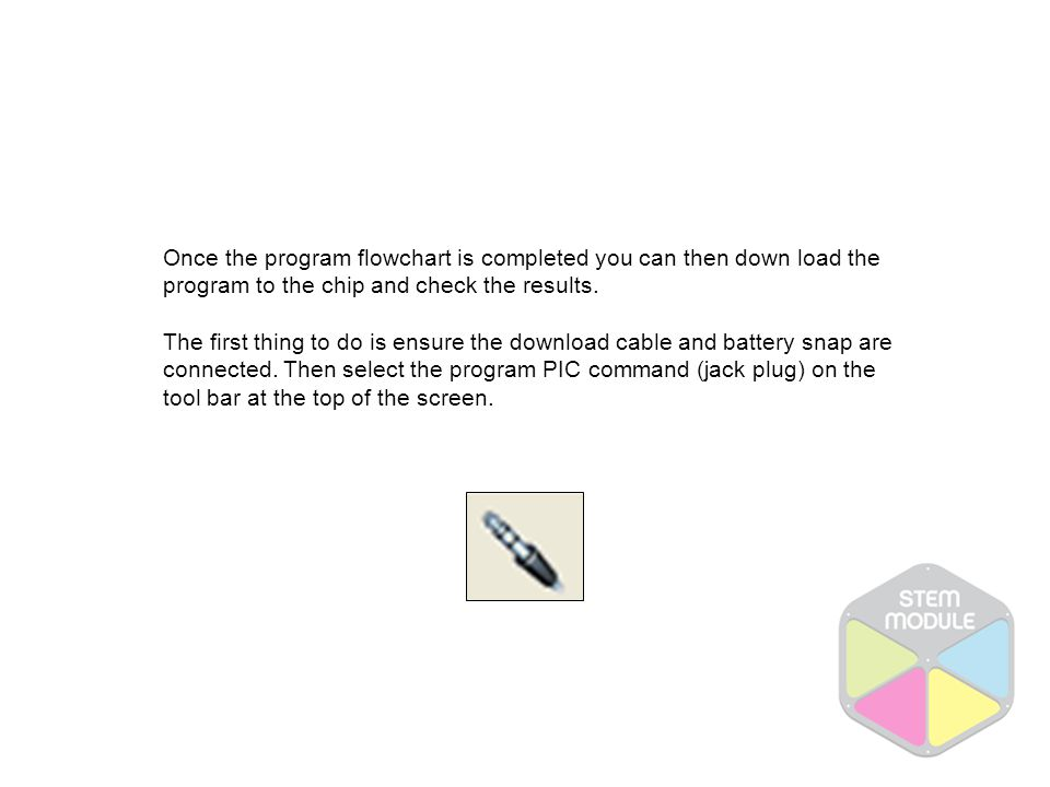 Once the program flowchart is completed you can then down load the program to the chip and check the results.