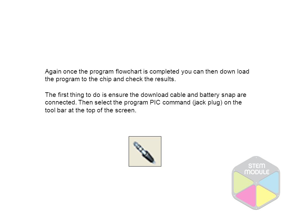 Again once the program flowchart is completed you can then down load the program to the chip and check the results.