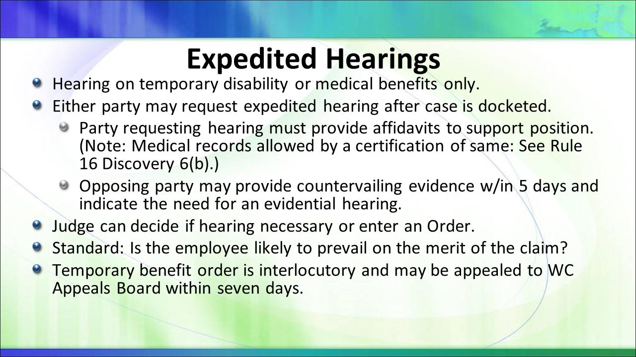 Expedited Hearings Hearing on temporary disability or medical benefits only. Either party may request expedited hearing after case is docketed.