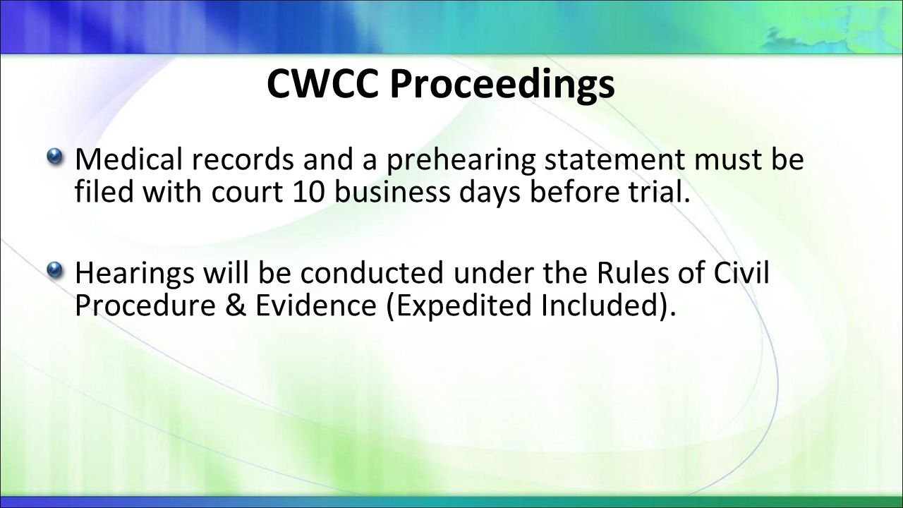 CWCC Proceedings Medical records and a prehearing statement must be filed with court 10 business days before trial.