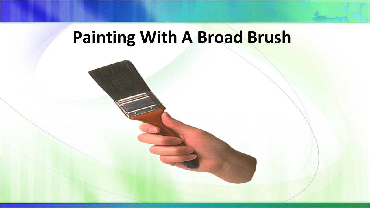 Painting With A Broad Brush