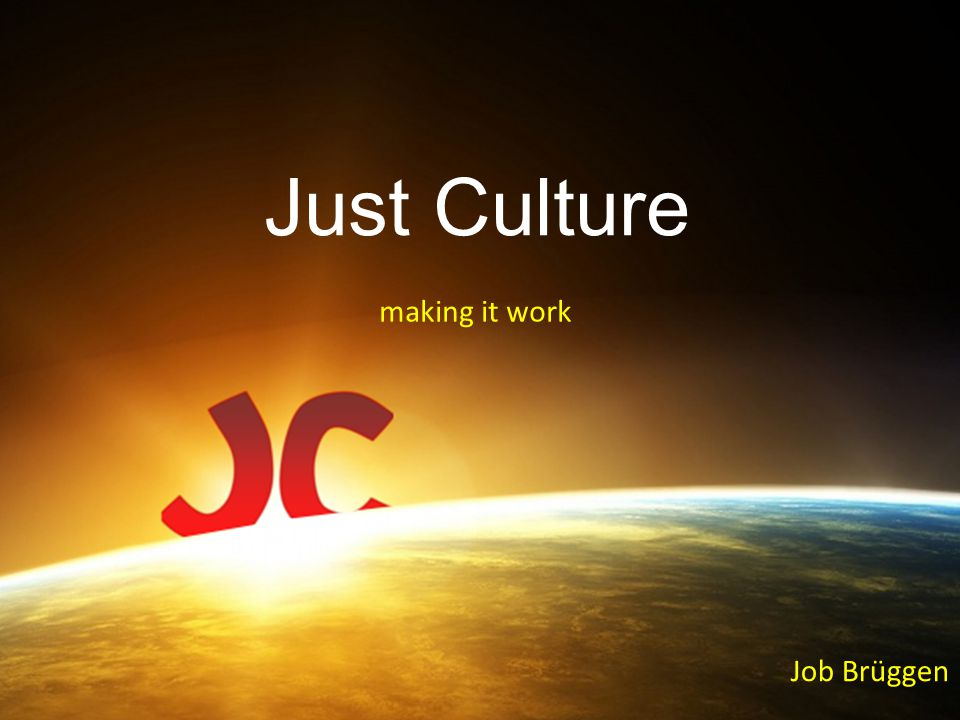 Just Culture making it work Job Brüggen