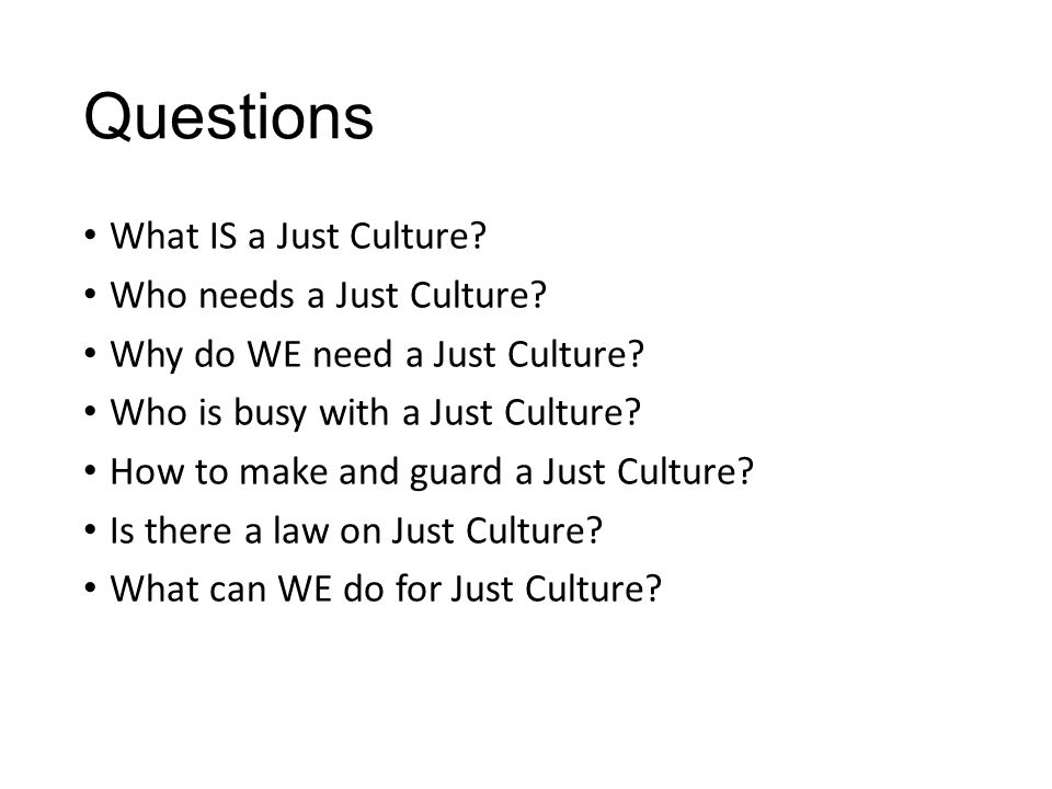 Questions What IS a Just Culture Who needs a Just Culture