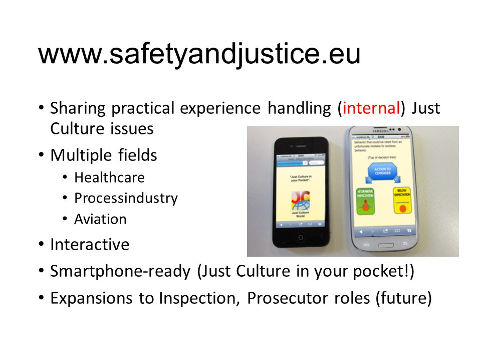 www.safetyandjustice.eu Sharing practical experience handling (internal) Just Culture issues. Multiple fields.