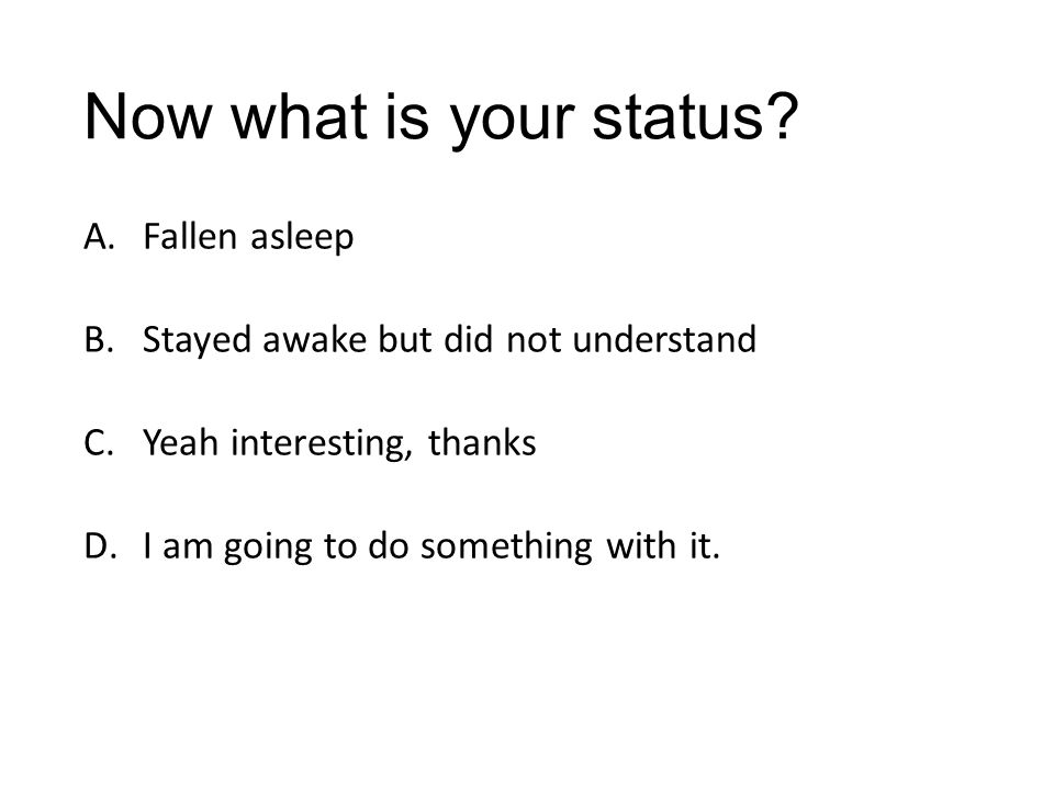 Now what is your status Fallen asleep