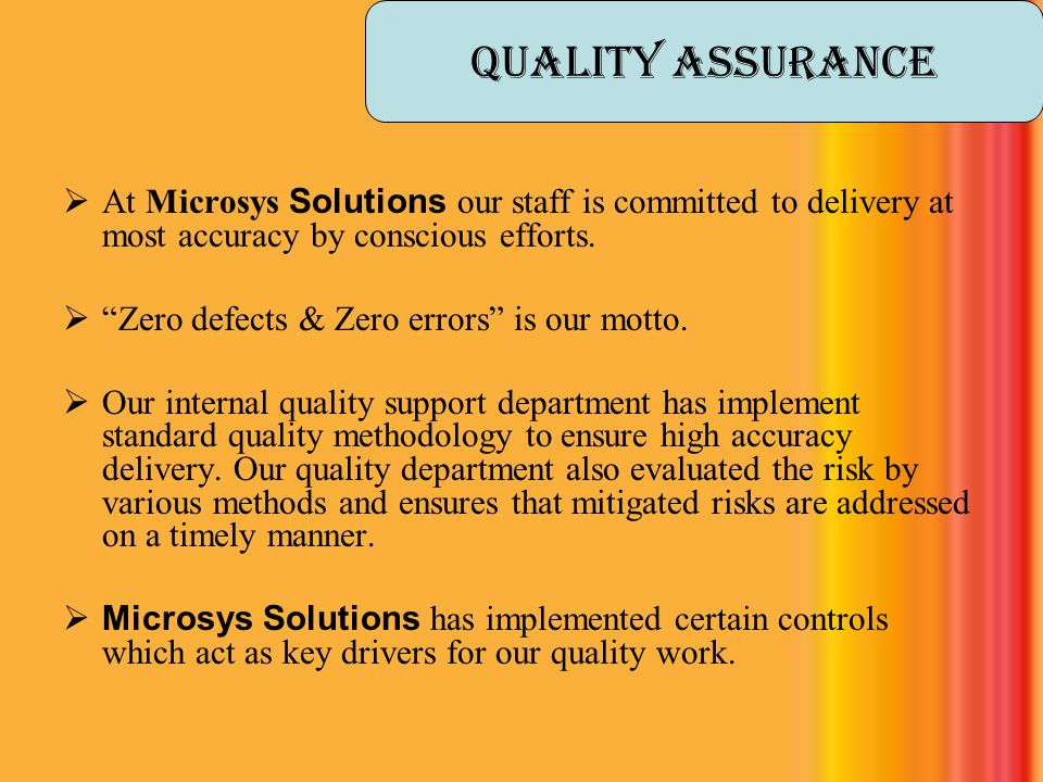 Quality Assurance At Microsys Solutions our staff is committed to delivery at most accuracy by conscious efforts.