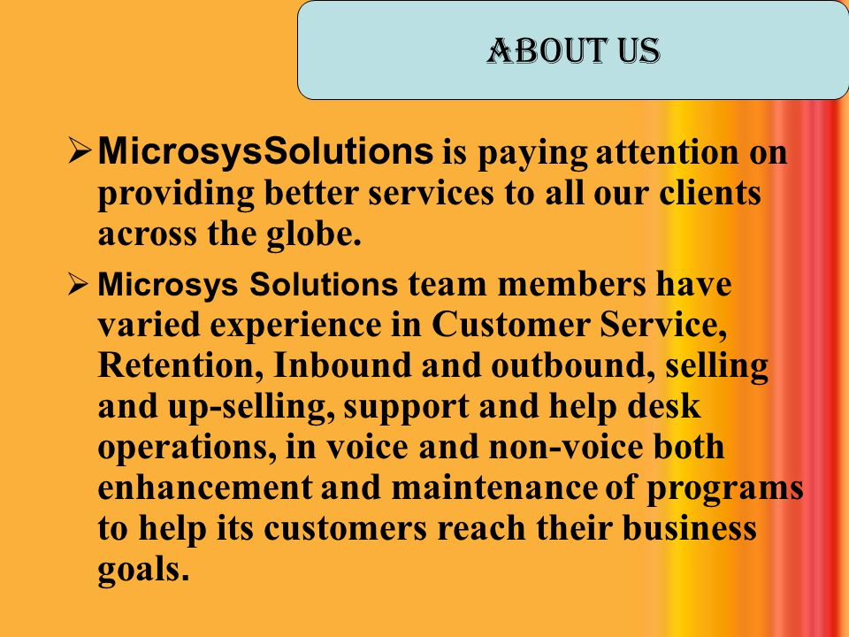 About Us MicrosysSolutions is paying attention on providing better services to all our clients across the globe.