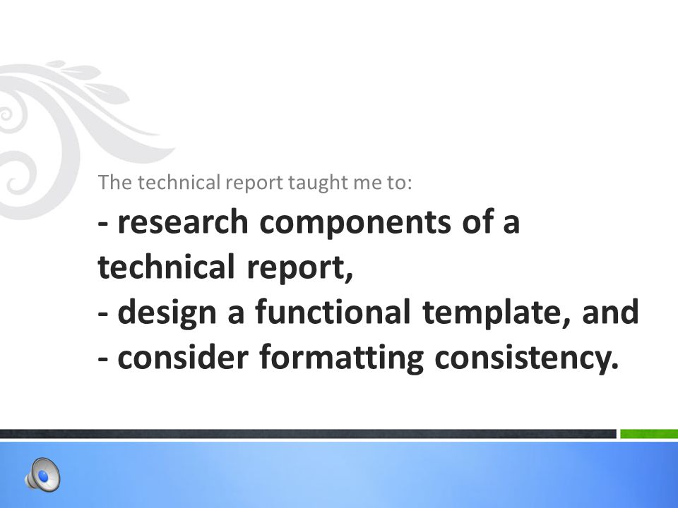 The technical report taught me to: