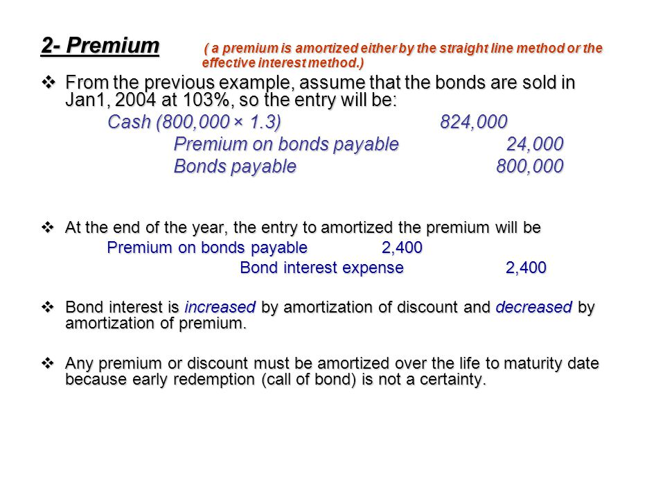 2- Premium ( a premium is amortized either by the straight line method or the effective interest method.)